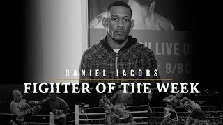 Fighter of the Week: Daniel Jacobs