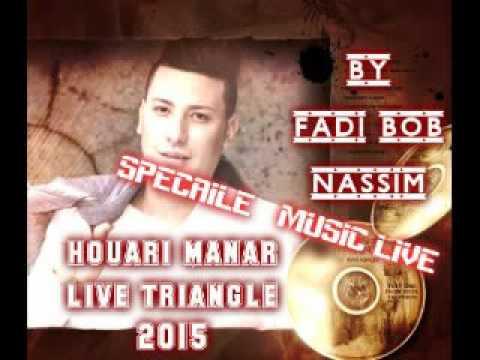 houari manar live triangle galbi 3chakli wahad khatir 2015 by fadi bob nassim