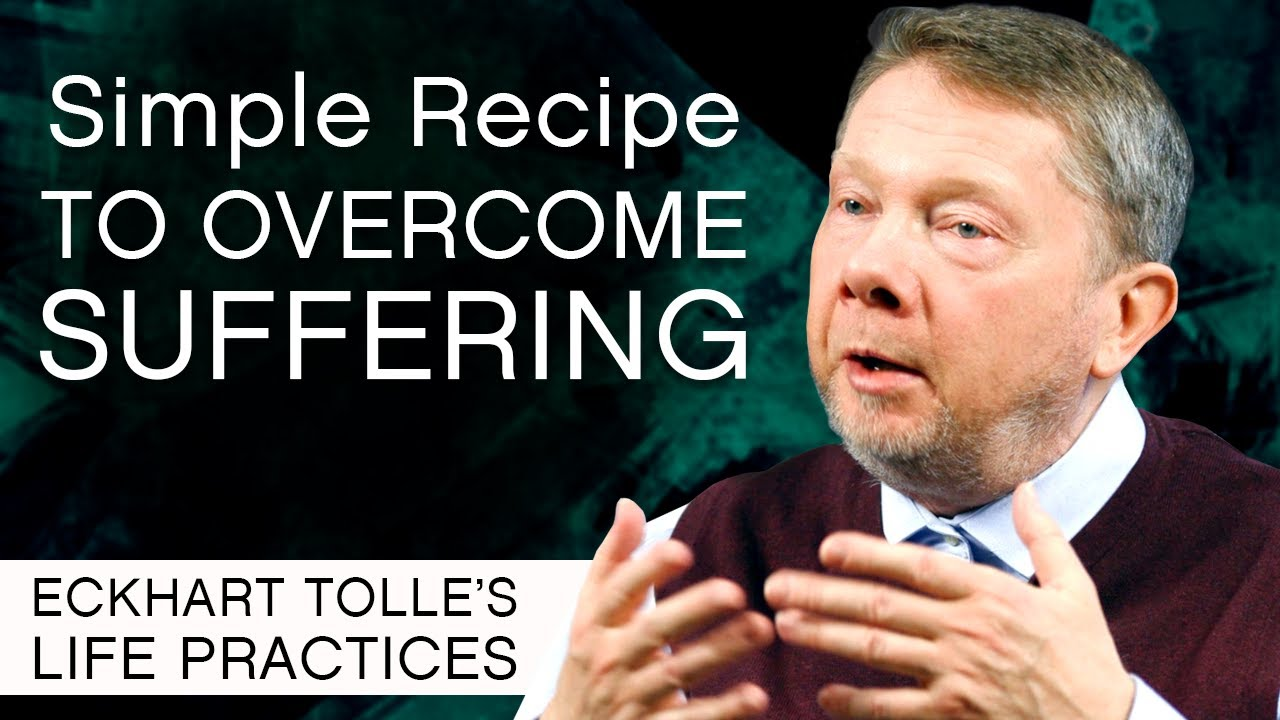 Simple Recipe for Overcoming Suffering | Eckhart's Life Practices