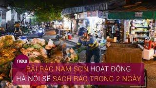 Bãi rác Nam Sơn hoạt động trở lại, Hà Nội sẽ sạch rác trong 2 ngày   VTC Now