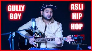 Asli Hip Hop Cover Song By Rohit Prasad | Gully Boy | Ranveer Singh | Alia Bhat | Zoya Akhtar