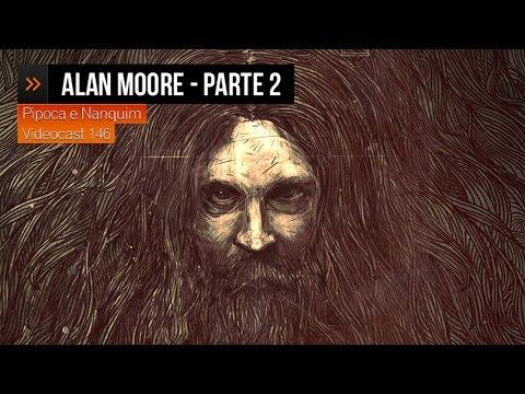 ALAN MOORE: biografia do autor | Pipoca e Nanquim #146 (08/12/2012)