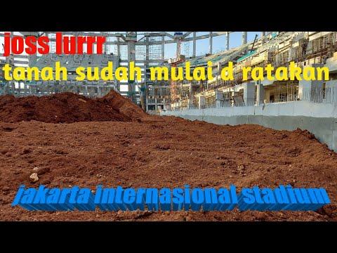 Tanah Lapangan Utama Sudah Mulai D Ratakan,jakarta Internasional Stadium