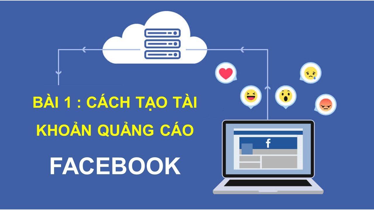 Hướng dẫn tự chạy quảng cáo facebook   Bài 1 Cách tạo tài khoản quảng cáo