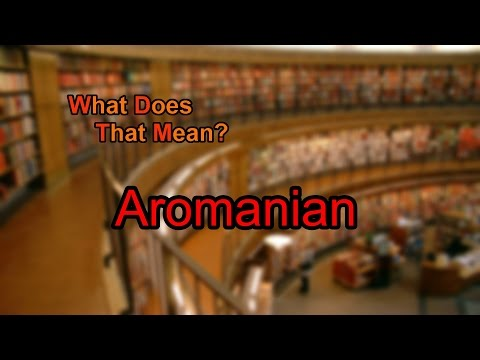 What does Aromanian mean?