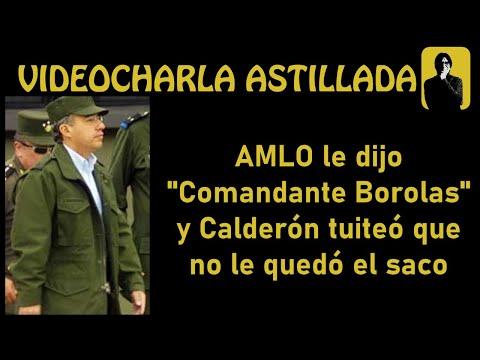 """AMLO le dijo """"Comandante Borolas"""" y Calderón tuiteó que no le quedó el saco"""
