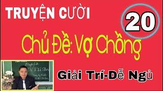 [TRUYỆN CƯỜI ĐẶC SẮC-Vợ Chồng]-VIDEO 20-Cười Thả Ga-Hết Mệt Mỏi. Tb: Khánh Toàn