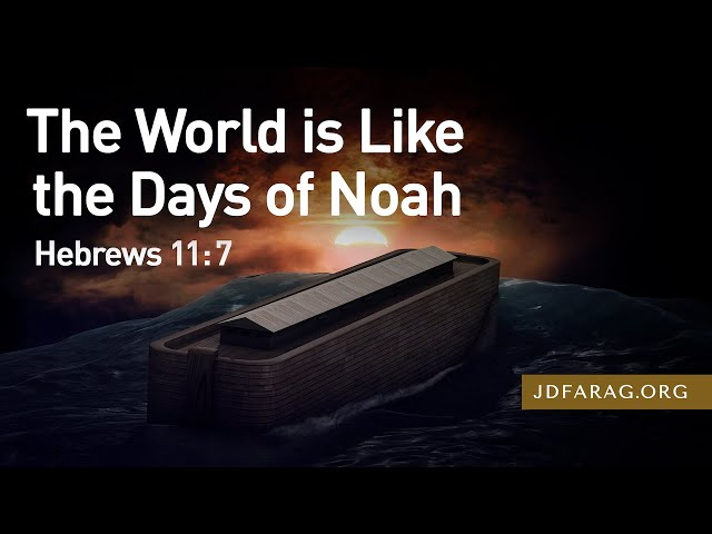 The World is Like the Days of Noah, Hebrews 11:7 – September 19th, 2021