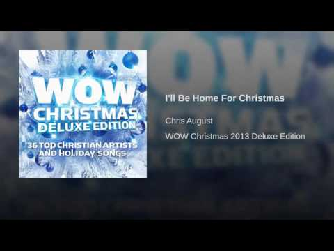 Ill be Home For Christmas -  Chris August