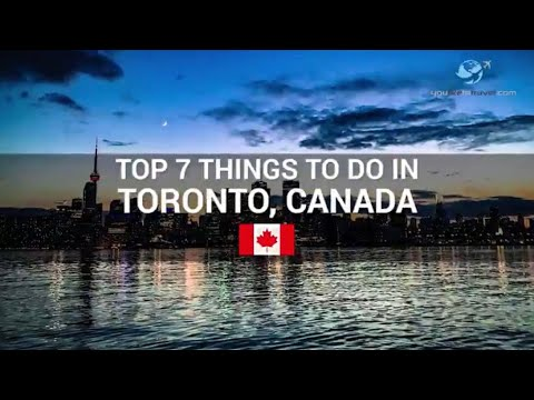TOP 7 THINGS TO DO IN TORONTO, CANADA  🇨🇦