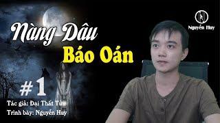 NÀNG DÂU BÁO OÁN - Truyện ma hay Nguyễn Huy diễn đọc