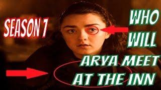 Game of Thrones Season 7 - WHO WILL ARYA MEET AT THE INN