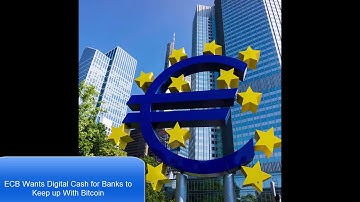 Bitcoin News 12/4/2017: ECB Wants Digital Cash for Banks to Keep up With Bitcoin