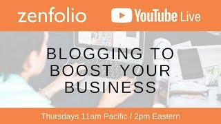 Blogging to Boost Your Business - Zenfolio Live July 5th 2018