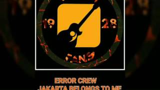 Error Crew-Jakarta Belongs To Me (lirik di deskripsi)