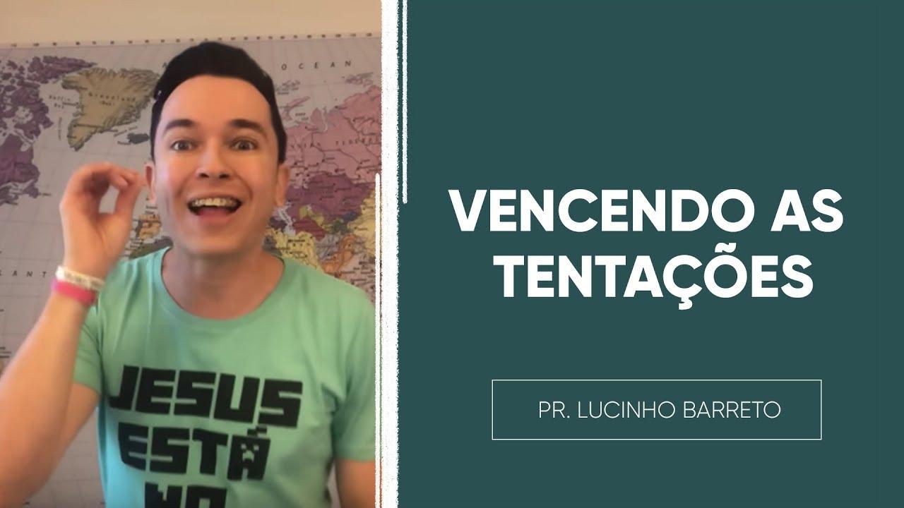 VENCENDO AS TENTAÇÕES | Pr. Lucinho