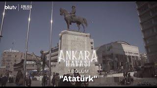 BluTV Özel Yapımı #AnkaraHavası | 1. Bölüm: Atatürk