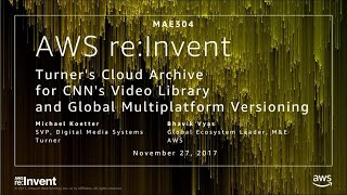 AWS re:Invent 2017: Turner's Cloud Archive for CNN's Video Library and Global Multip (MAE304)