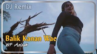 Download Mp3 Balik Kanan Wae  Dj Remix   ~ Wf Azizah   |   Original Tik Tok Remik