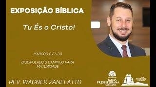 Tu És o Cristo -  Marcos 8.27 30 - Rev. Wagner Zanelatto