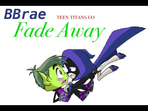 BBrae- Teen Titans Go | Fade Away
