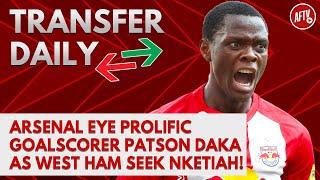 Arsenal Eye Prolific Goalscorer Patson Daka As West Ham Seek Nketiah! | AFTV Transfer Daily