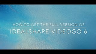 HOW TO GET THE FULL VERSION OF IDEALSHARE VIDEOGO 6/LICENSE NAME AND LICENSE CODE