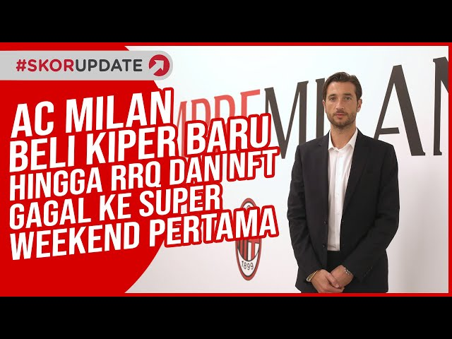 AC Milan Beli Kiper Baru, RRQ Gagal ke Super Weekend Pertama