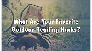 So...What Are Your Outdoor Reading Hacks?