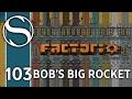 BOB'S BIG ROCKET - Bob's Mods Factorio - Part 103