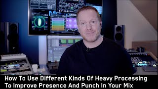 How To Use Different Kinds Of Heavy Processing To Improve Presence And Punch In Your Mix