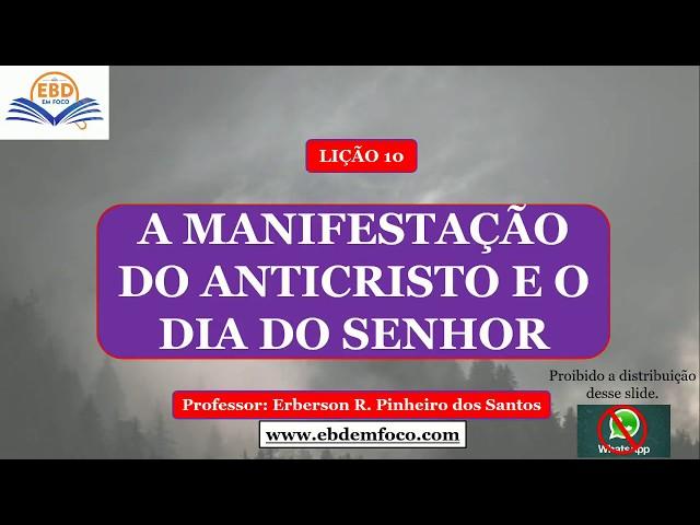 LIÇÃO 10 - A MANIFESTAÇÃO DO ANTICRISTO E O DIA DO SENHOR
