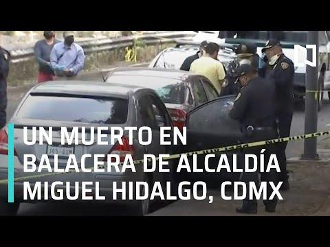 Balacera en alcaldía Miguel Hidalgo, CDMX - Las Noticias