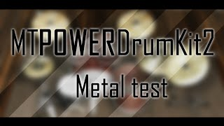 Download MT Power Drum Kit 2 Metal test MP3 song and Music Video