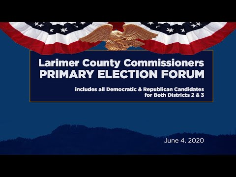 view Larimer County Commissioner Primary Forum 6/4/20 video