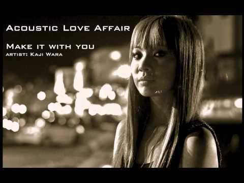 Make It With You- Kaji Wara (Acoustic Love Affair/Universal Records)
