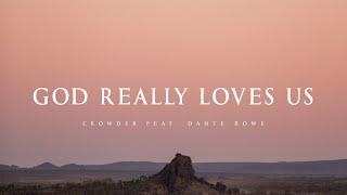 God Really Loves Uṡ - Crowder feat. Dante Bowe (Lyrics)