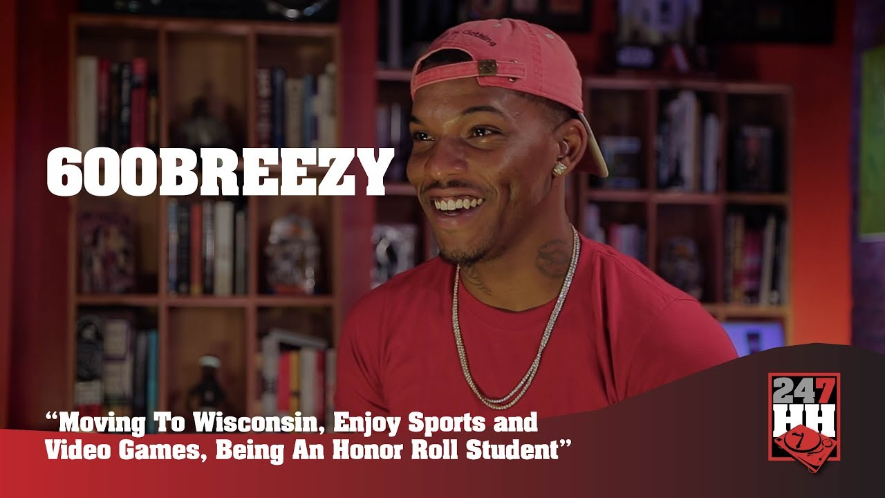 600Breezy - Moving To Wisconsin, Sports & Video Games, Being An Honor Roll Student(247HH Exclusi