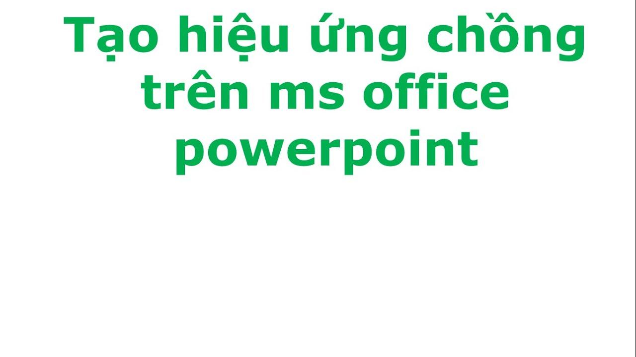 Tạo hiệu ứng slile chồng cho ms powerpoint