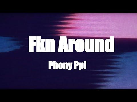 [Lyric Video] Phony Ppl - Fkn Around