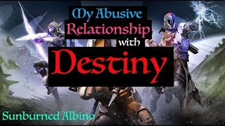 My Abusive Relationship With Destiny