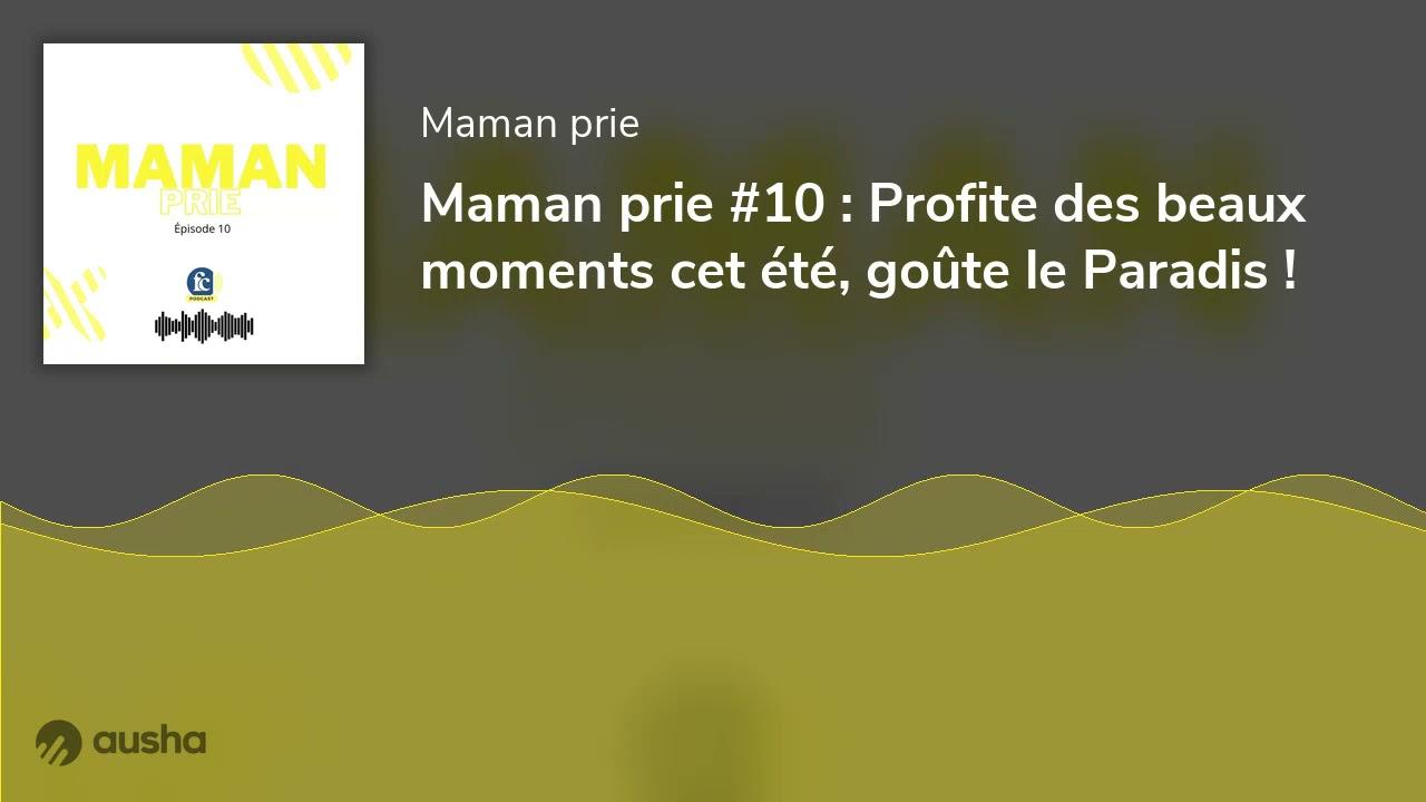 Maman prie #10 : Profite des beaux moments cet été, goûte le Paradis !