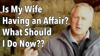 Is My Wife Having an Affair? What Should I Do Now??