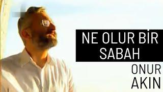 Onur Akın - Ne Olur Bir Sabah (Official Video)