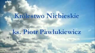 Królestwo Niebieskie - ks. Piotr Pawlukiewicz (audio)