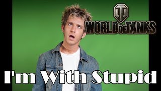 World of Tanks - I'm With Stupid