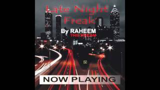 "Raheem The Dream - ""Late Night Freak"" OFFICIAL VERSION"