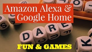 Fun & Games With Alexa And Google Home