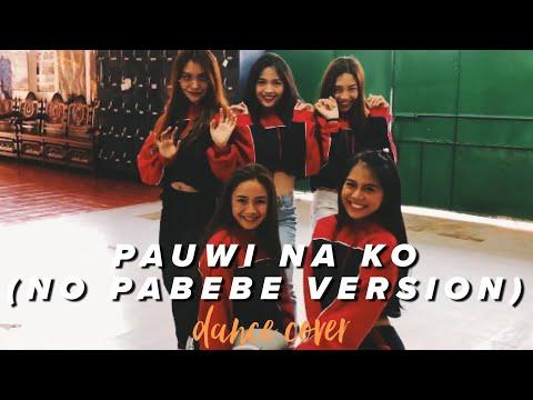 PAUWI NA KO DANCE COVER (NO PABEBE VERSION)