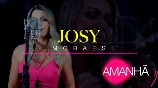 Amanhã (Clipe Oficial) Josy Moraes